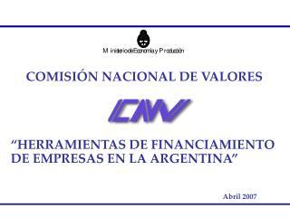 COMISI�N NACIONAL DE VALORES �HERRAMIENTAS DE FINANCIAMIENTO DE EMPRESAS EN LA ARGENTINA�