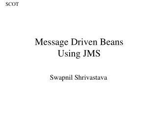 Message Driven Beans  Using JMS