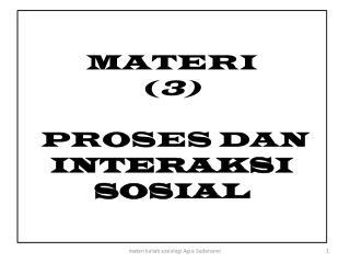 MATERI ( 3 )  PROSES DAN  INTERAKSI SOSIAL