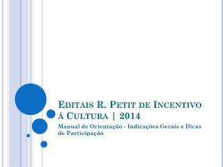 Editais R. Petit de Incentivo à Cultura | 2014