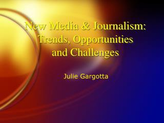 New Media & Journalism: Trends, Opportunities  and Challenges
