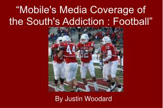 """Mobile's Media Coverage of the South's Addiction : Football"""
