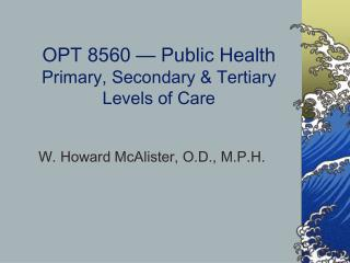 OPT 8560 � Public Health Primary, Secondary & Tertiary Levels of Care