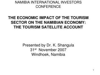 NAMIBIA INTERNATIONAL INVESTORS CONFERENCE  THE ECONOMIC IMPACT OF THE TOURISM SECTOR ON THE NAMIBIAN ECONOMY: THE TOURI