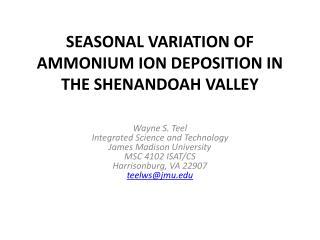 SEASONAL VARIATION OF AMMONIUM ION DEPOSITION IN THE SHENANDOAH VALLEY