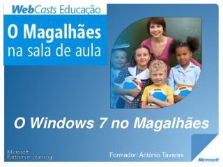 O Windows 7  no  Magalhães