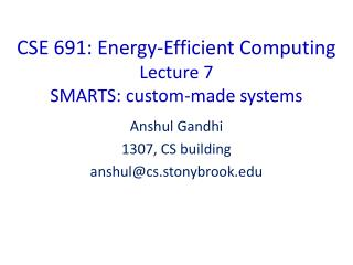 CSE 691: Energy-Efficient Computing Lecture 7 SMARTS: custom-made systems