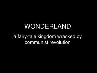 WONDERLAND a fairy-tale kingdom wracked by communist revolution