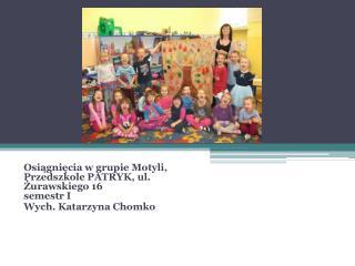 Osiągnięcia w grupie Motyli, Przedszkole PATRYK, ul. Żurawskiego 16  semestr I