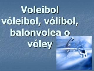 Voleibol v�leibol, v�libol, balonvolea o v�ley