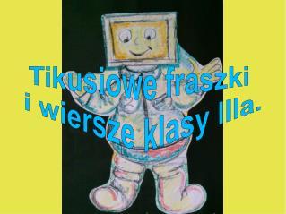 Tikusiowe fraszki  i wiersze klasy IIIa.