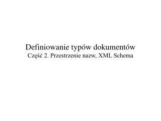 Definiowanie typów dokumentów Część 2. Przestrzenie nazw, XML Schema