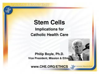 Stem Cells Implications for  Catholic Health Care Philip Boyle, Ph.D.