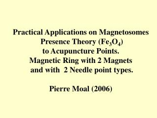 Practical Applications on Magnetosomes  Presence Theory Fe3O4 to Acupuncture Points. Magnetic Ring with 2 Magnets  and w