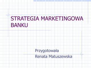STRATEGIA MARKETINGOWA BANKU