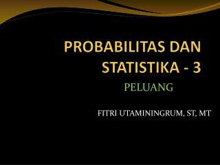 PROBABILITAS DAN STATISTIKA - 3