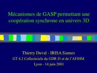 Mécanismes de GASP permettant une coopération synchrone en univers 3D