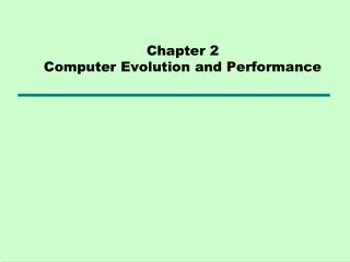 Chapter 2 Computer Evolution and Performance