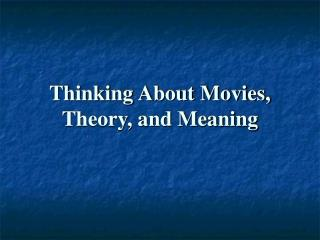 Thinking About Movies, Theory, and Meaning
