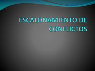 ESCALONAMIENTO DE CONFLICTOS