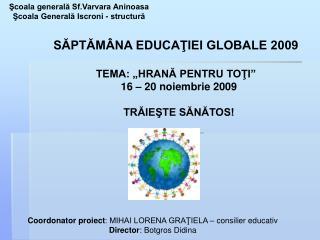 """SĂPTĂMÂNA EDUCAŢIEI GLOBALE 2009 TEMA: """"HRANĂ PENTRU TOŢI""""   16 – 20 noiembrie 2009"""