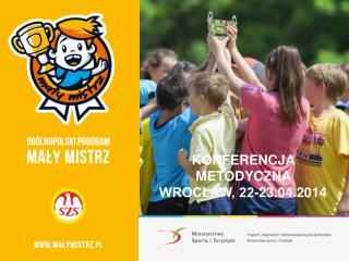 KONFERENCJA METODYCZNA WROCŁAW, 22-23.04.2014