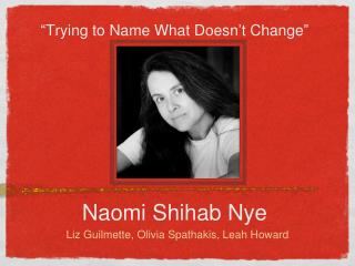 """ Trying to Name What Doesn ' t Change "" Naomi Shihab Nye"