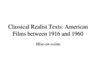 Classical Realist Texts: American Films between 1916 and 1960