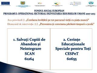 FONDUL SOCIAL EUROPEAN PROGRAMUL OPERAŢIONAL SECTORIAL DEZVOLTAREA RESURSELOR UMANE 2007-2013