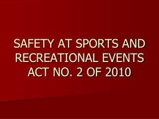 SAFETY AT SPORTS AND RECREATIONAL EVENTS ACT NO. 2 OF 2010
