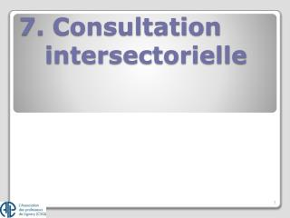 7.  Consultation intersectorielle