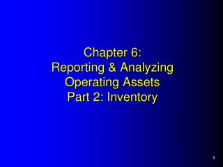 Chapter 6: Reporting & Analyzing  Operating Assets Part 2: Inventory