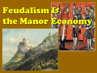 Feudalism &  the Manor Economy