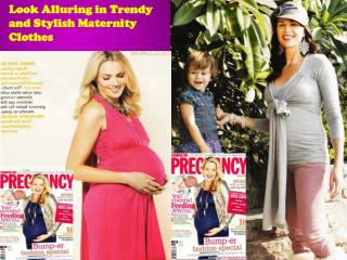 Look Alluring in Trendy and Stylish Maternity Clothes