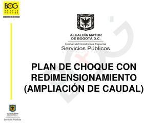 PLAN DE CHOQUE CON REDIMENSIONAMIENTO (AMPLIACIÓN DE CAUDAL)