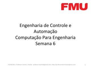 Engenharia de Controle e Automação  Computação Para Engenharia  Semana 6