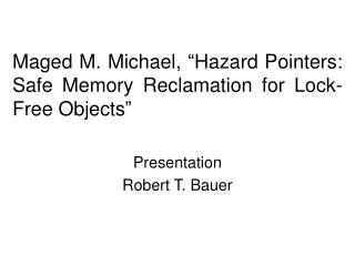 Maged M. Michael, �Hazard Pointers:  Safe Memory Reclamation for Lock-Free Objects�