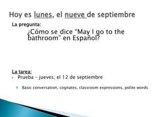 Hoy  es lunes ,  el  nueve de  septiembre