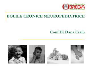 BOLILE CRONICE NEUROPEDIATRICE Conf Dr Dana Craiu
