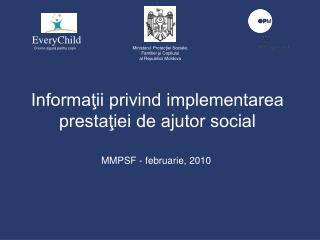 Informaţii privind implementarea prestaţiei de ajutor social