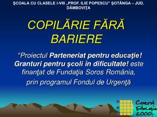COPILĂRIE FĂRĂ BARIERE