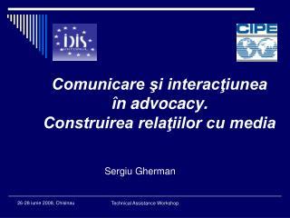 Comunicare şi interacţiunea  în advocacy.  Construirea relaţiilor cu media