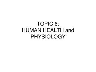 TOPIC 6:  HUMAN HEALTH and PHYSIOLOGY