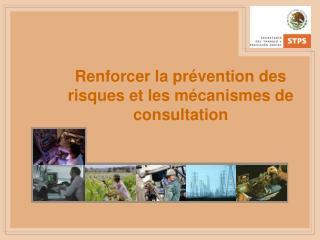Renforcer la prévention des risques et les mécanismes de consultation