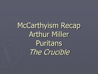 McCarthyism Recap Arthur Miller Puritans   The Crucible