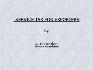 SERVICE TAX FOR EXPORTERS by g. natarajan advocate & cost accountant