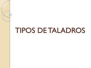 TIPOS DE TALADROS