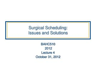 Surgical Scheduling:  Issues and Solutions