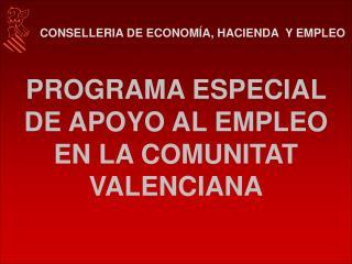 PROGRAMA ESPECIAL DE APOYO AL EMPLEO EN LA COMUNITAT VALENCIANA