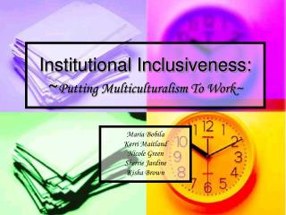 Institutional Inclusiveness: ~ Putting Multiculturalism To Work~